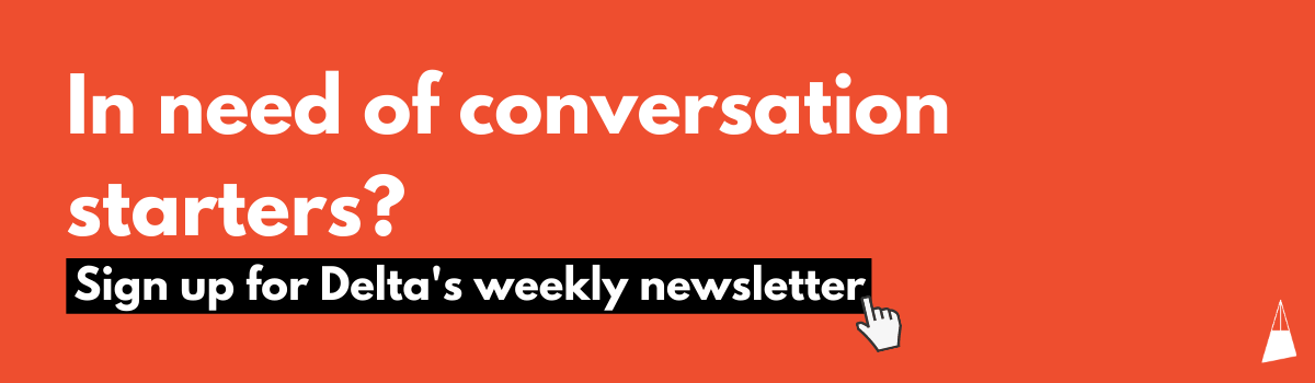 In need of conversation starters? Sign up for Delta's weekly newsletter